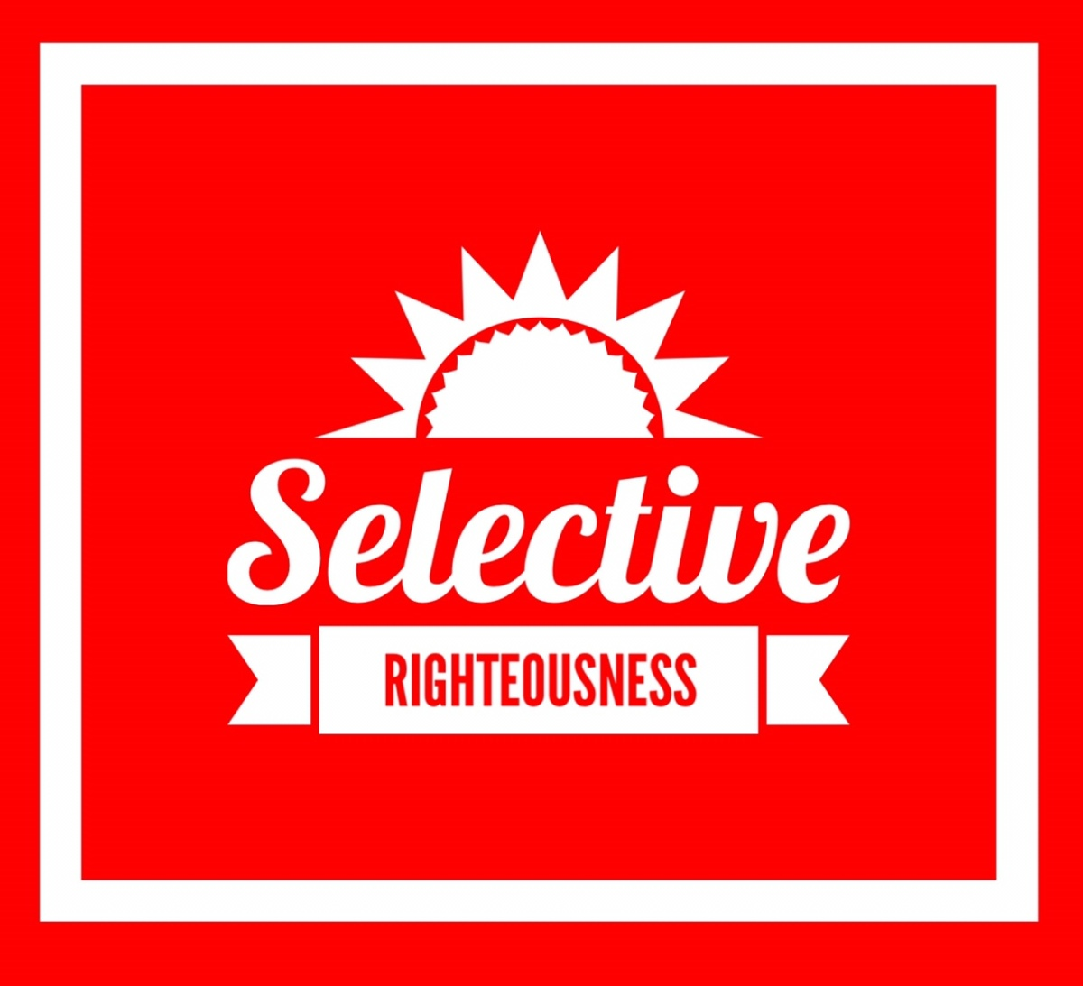 Selective Righteousness